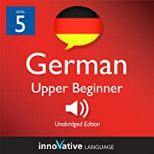 Learn German - Level 5: Upper Beginner German, Volume 2: Lessons 1-40: Beginner German #4 Audiobook by  Innovative Language Learning Narrated by  GermanPod101.com
