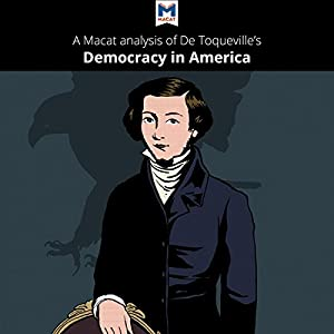A Macat Analysis of Alexis de Tocqueville's Democracy in America Audiobook