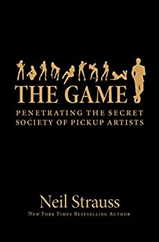 The Game: Penetrating the Secret Society of Pickup Artists by [Strauss, Neil]