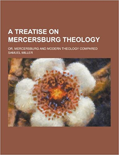 A Treatise on Mercersburg Theology: Or, Mercersburg and Modern Theology Compared