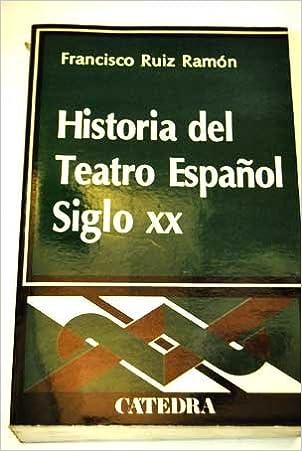 Historia del teatro español siglo XX.: Amazon.es: RUIZ RAMÓN, FRANCISCO.: Libros