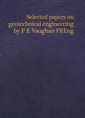 Selected Papers on Geotechnical Engineering by P R Vaughan by GCG Peter Vaughan Commitee, Imperial College (2009) Hardcover