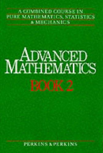 Advanced Mathematics: Combined Course in Pure Mathematics, Statistics and Mechanics Bk.2