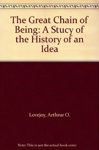The Great Chain of Being: A Stucy of the History of an Idea (Chain Great Of Being)