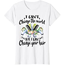 I can't change the world but i can change your hair shirt