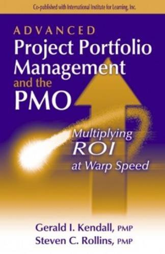 Advanced Project Portfolio Management and the PMO: Multiplying ROI at Warp Speed by Gerald I. Kendall (2005-09-16)