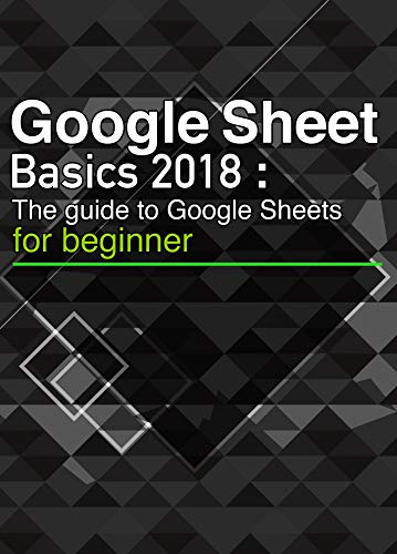 Amazon com: Google Sheets Basics 2018: The quick guide to Google