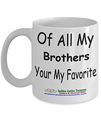 Of All My Brothers Your My Favorite White Mug Unique Birthday, Special Or Funny Occasion Gift. Best 11 Oz Ceramic Novelty Cup for Coffee, Tea, Hot Chocolate Or Toddy