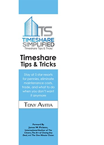 Timeshare Tips & Tricks: Stay at 5 star resorts for pennies, eliminate maintenance costs, trade, and what to do when you don