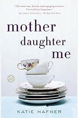 Mother Daughter Me by Katie Hafner (8-Apr-2014) Paperback Paperback