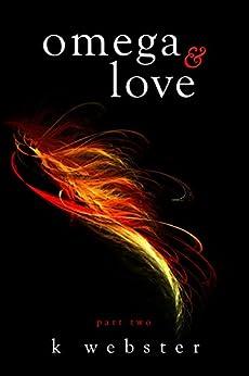 Omega & Love (Alpha & Omega Book 2) by [Webster, K]
