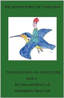 The Adventures of Tamalino: Bk. 6: Tamalino Has an Adventure