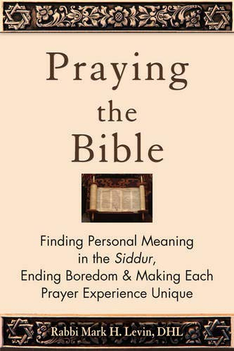 - Praying the Bible: Finding Personal Meaning in the Siddur, Ending Boredom & Making Each Prayer Experience Unique