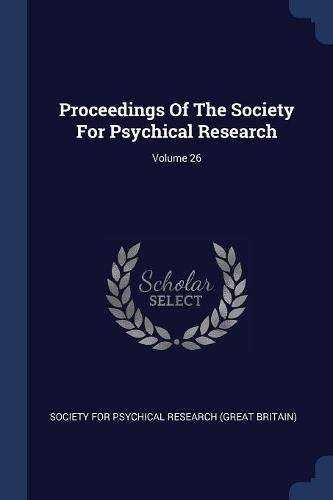 Proceedings Of The Society For Psychical Research; Volume 26 ebook