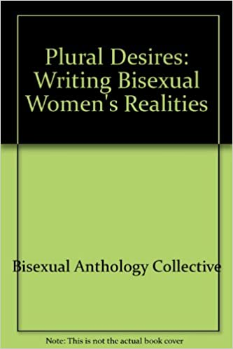 Plural Desires: Writing Bisexual Women's Realities