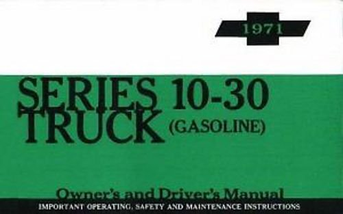 COMPLETE & UNABRIDGED 1971 CHEVROLET TRUCK & PICKUP OWNERS INSTRUCTION & OPERATING MANUAL 6 & 8 Cyl Engines Series 10-30 C, K, P model, Suburban, Blazer, P-Chassis, Stepvan, forward control CHEVY