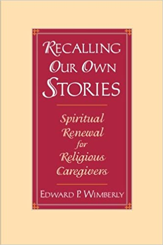 Recalling our own stories spiritual renewal for religious recalling our own stories spiritual renewal for religious caregivers edward p wimberly 9780787903633 amazon books fandeluxe Image collections