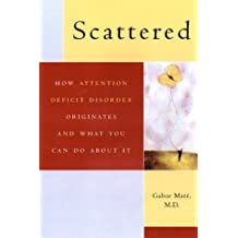 Scattered: How A.D.D. Originates and What You Can Do by Gabor Mate (1999-08-01)