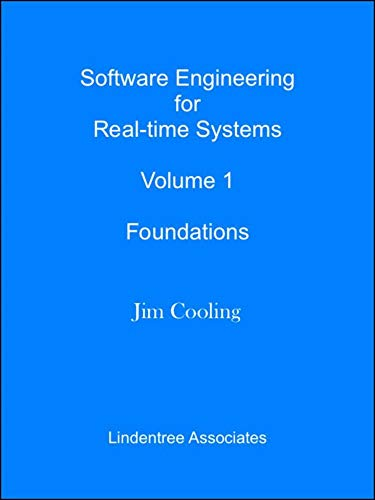 Software Engineering for Real-time Systems Volume 1: Foundations (The engineering of real-time embedded systems) by [Cooling, Jim]