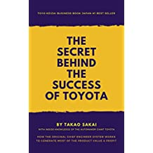 The Secret Behind the Success of Toyota: How the Original Chief Engineer System Works to Generate Most of the Product Value and Profit