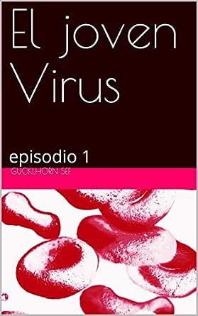 El Virus joven: episodio 1 Presentación eBook: Sef, Gucklhorn: Amazon.es: Tienda Kindle