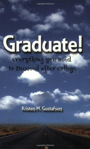 Read Online Graduate!: Everything You Need to Know to Succeed After College (Capital Ideas) PDF