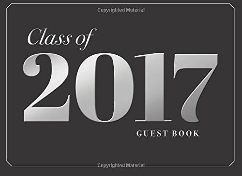 Class of 2017 Guest Book: Graduation Guest Book (Graduation Gifts and Party Ideas)