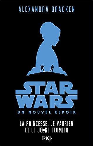 Amazon Fr Star Wars Episode Iv La Guerre Des Etoiles La Princesse Le Vaurien Et Le Jeune Fermier 4 Bracken Alexandra Arson Thierry Livres