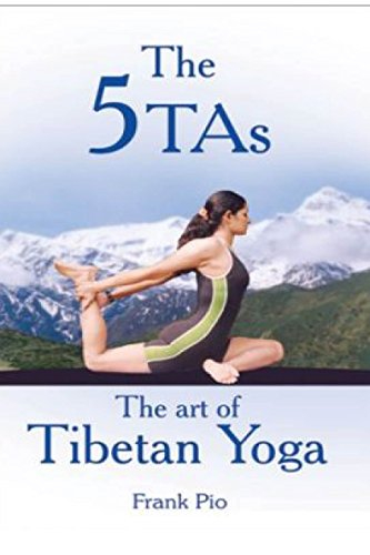 The 5TAs: The Art of Tibetan Yoga