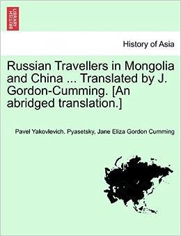 Russian Travellers in Mongolia and China ... Translated by J. Gordon-Cumming. [An abridged translation.] by Pavel Yakovlevich. Pyasetsky (2011-03-17)