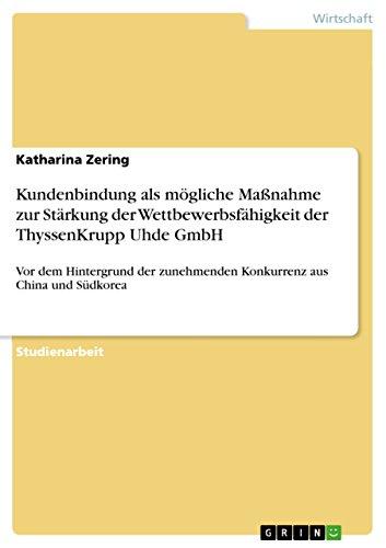 kundenbindung-als-mgliche-manahme-zur-strkung-der-wettbewerbsfhigkeit-der-thyssenkrupp-uhde-gmbh-vor
