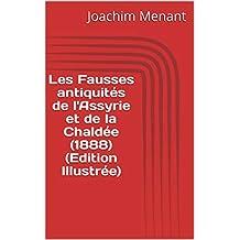 Les Fausses antiquités de l'Assyrie et de la Chaldée (1888) (Edition Illustrée) (French Edition)