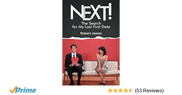 Next The Search For My Last First Date Robert James