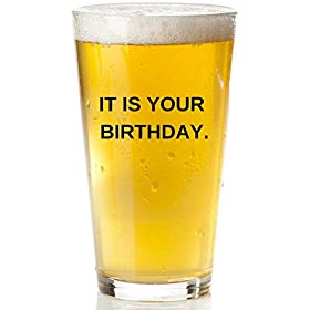 It Is Your Birthday Beer Glass- The Office Merchandise Beer Mug | Funny Dwight Schrute and Jim Quote Craft Beer Glasses