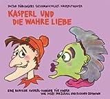 Kasperl und die wahre Liebe: Doctor Döblingers geschmackvolles Kasperltheater. Ein bayrisches Kasperlhörspiel für Kinder, wobei die Erwachsenen durchaus mitlachen können
