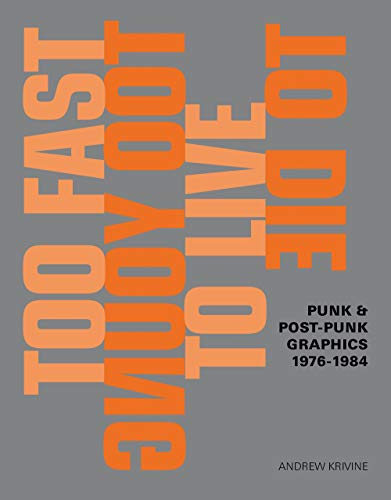 Too Fast to Live Too Young to Die: Punk and Post-Punk Graphic Design