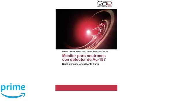 Amazon.com: Monitor para neutrones con detector de Au-197: Diseño con métodos Monte Carlo (Spanish Edition) (9783659049293): Claudia Yolanda Valero Luna, ...