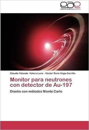 Monitor para neutrones con detector de Au-197: Diseño con métodos Monte Carlo (Spanish Edition) (Spanish)