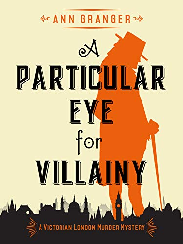 A Particular Eye for Villainy: A gripping Victorian crime mystery (Inspector Ben Ross Mysteries Book 4) by [Granger, Ann]