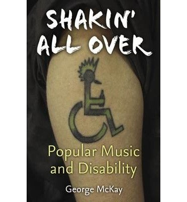 Download [(Shakin' All Over: Popular Music and Disability)] [Author: George McKay] published on (November, 2013) PDF