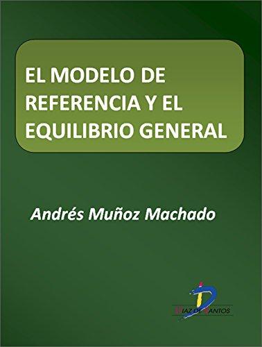 Descargar Libro El Modelo De Referencia Y El Equilibrio General Andrés Muñoz Machado