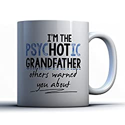 Grandfather Coffee Mug - Psychotic Grandfather- Funny 11 oz White Ceramic Tea Cup - Humorous And Cute Grandfather Gifts with Grandfather Sayings