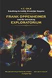 Something Incredibly Wonderful Happens: Frank Oppenheimer and His Astonishing Exploratorium