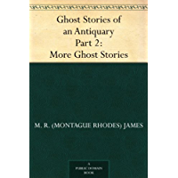 Ghost Stories of an Antiquary Part 2: More Ghost Stories (English Edition)