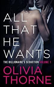 ALL THAT HE WANTS (Volume 1 The Billionaire's Seduction)