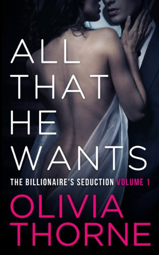 ALL THAT HE WANTS (Volume 1 The Billionaire's Seduction)
