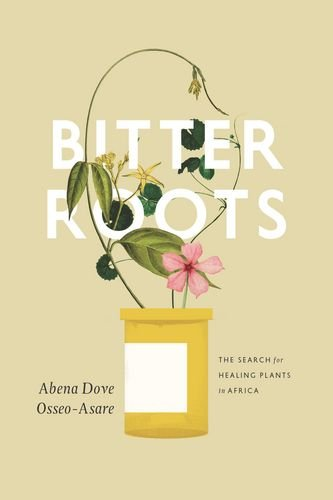 Bitter Roots: The Search for Healing Plants in Africa by University Of Chicago Press