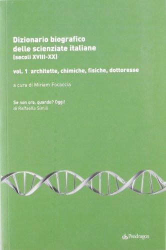 Dizionario biografico delle scienziate italiane (secoli XVIII-XX) vol. 1 - Architette, chimiche, fisiche, dottoresse