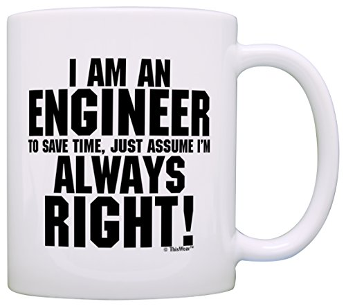 Engineer Gift I'm Engineer Save Time Assume Always Right Grad Gag Gift Gift Coffee Mug Tea Cup White