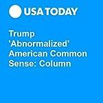 Trump 'Abnormalized' American Common Sense: Column | Steve Salerno